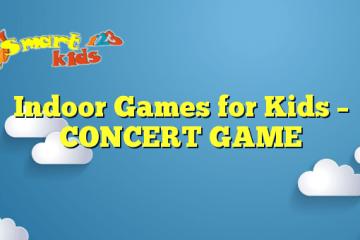 Indoor Games for Kids – CONCERT GAME
