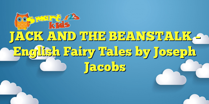 JACK AND THE BEANSTALK – English Fairy Tales by Joseph Jacobs