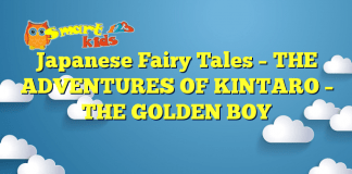 Japanese Fairy Tales –  THE ADVENTURES OF KINTARO – THE GOLDEN BOY