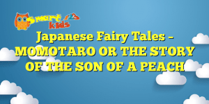 Read more about the article Japanese Fairy Tales – MOMOTARO OR THE STORY OF THE SON OF A PEACH