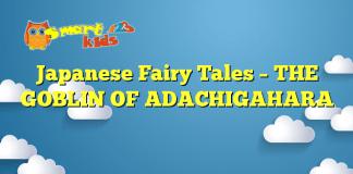 Japanese Fairy Tales – THE GOBLIN OF ADACHIGAHARA