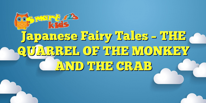 Japanese Fairy Tales – THE QUARREL OF THE MONKEY AND THE CRAB