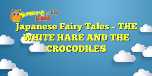 Read more about the article Japanese Fairy Tales – THE WHITE HARE AND THE CROCODILES