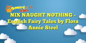 NIX NAUGHT NOTHING – English Fairy Tales by Flora Annie Steel