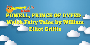 Read more about the article POWELL, PRINCE OF DYFED – Welsh Fairy Tales by William Elliot Griffis