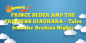 PRINCE BEDER AND THE PRINCESS GIAUHARA – Tales from the Arabian Nights