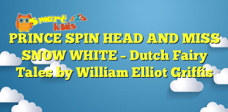 PRINCE SPIN HEAD AND MISS SNOW WHITE – Dutch Fairy Tales by William Elliot Griffis