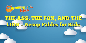 THE ASS, THE FOX, AND THE LION – Aesop Fables for Kids