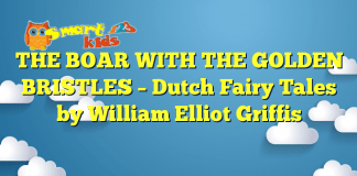 THE BOAR WITH THE GOLDEN BRISTLES – Dutch Fairy Tales by William Elliot Griffis