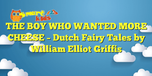 THE BOY WHO WANTED MORE CHEESE – Dutch Fairy Tales by William Elliot Griffis
