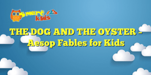 Read more about the article THE DOG AND THE OYSTER – Aesop Fables for Kids