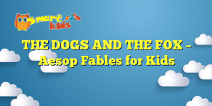 THE DOGS AND THE FOX – Aesop Fables for Kids