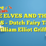 THE ELVES AND THEIR ANTICS – Dutch Fairy Tales by William Elliot Griffis