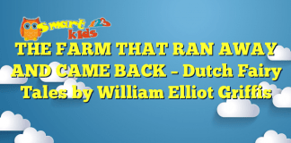 THE FARM THAT RAN AWAY AND CAME BACK – Dutch Fairy Tales by William Elliot Griffis