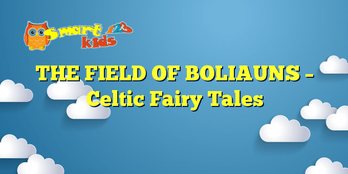 THE FIELD OF BOLIAUNS – Celtic Fairy Tales