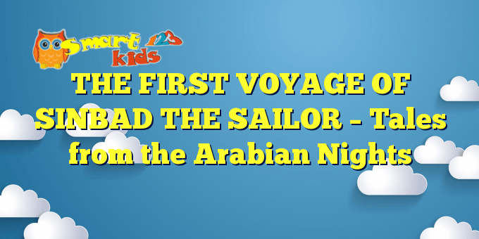 THE FIRST VOYAGE OF SINBAD THE SAILOR – Tales from the Arabian Nights