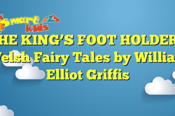 THE KING'S FOOT HOLDER – Welsh Fairy Tales by William Elliot Griffis