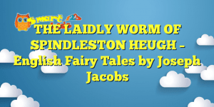 Read more about the article THE LAIDLY WORM OF SPINDLESTON HEUGH – English Fairy Tales by Joseph Jacobs
