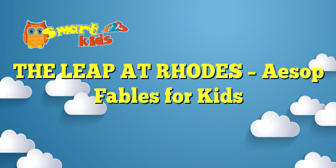 THE LEAP AT RHODES – Aesop Fables for Kids