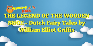 THE LEGEND OF THE WOODEN SHOE – Dutch Fairy Tales by William Elliot Griffis