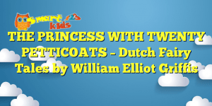 THE PRINCESS WITH TWENTY PETTICOATS – Dutch Fairy Tales by William Elliot Griffis