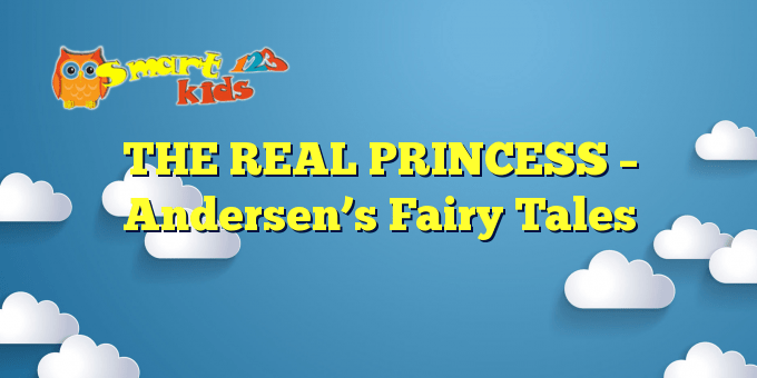 THE REAL PRINCESS – Andersen's Fairy Tales