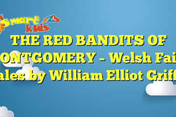 THE RED BANDITS OF MONTGOMERY – Welsh Fairy Tales by William Elliot Griffis