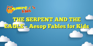 Read more about the article THE SERPENT AND THE EAGLE – Aesop Fables for Kids