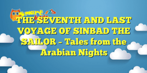 Read more about the article THE SEVENTH AND LAST VOYAGE OF SINBAD THE SAILOR – Tales from the Arabian Nights