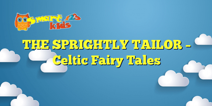 THE SPRIGHTLY TAILOR – Celtic Fairy Tales