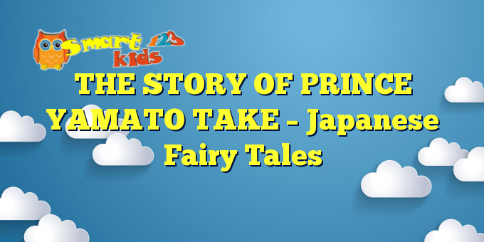 THE STORY OF PRINCE YAMATO TAKE – Japanese Fairy Tales