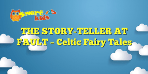 THE STORY-TELLER AT FAULT – Celtic Fairy Tales