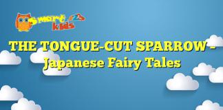 THE TONGUE-CUT SPARROW – Japanese Fairy Tales