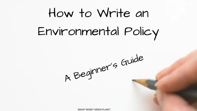 How to Write an Environmental Policy - SMART MONEY GREEN PLANET