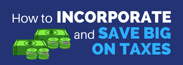 How to Incorporate and Save Thousands in Taxes (for Freelancers, Entrepreneurs, and the Self-Employed)
