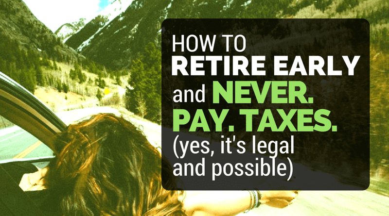 How to Retire Early and Never Pay Taxes