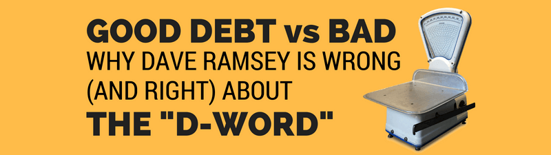 Good Debt vs. Bad Debt – Why Dave Ramsey is Both Right and Wrong About Debt