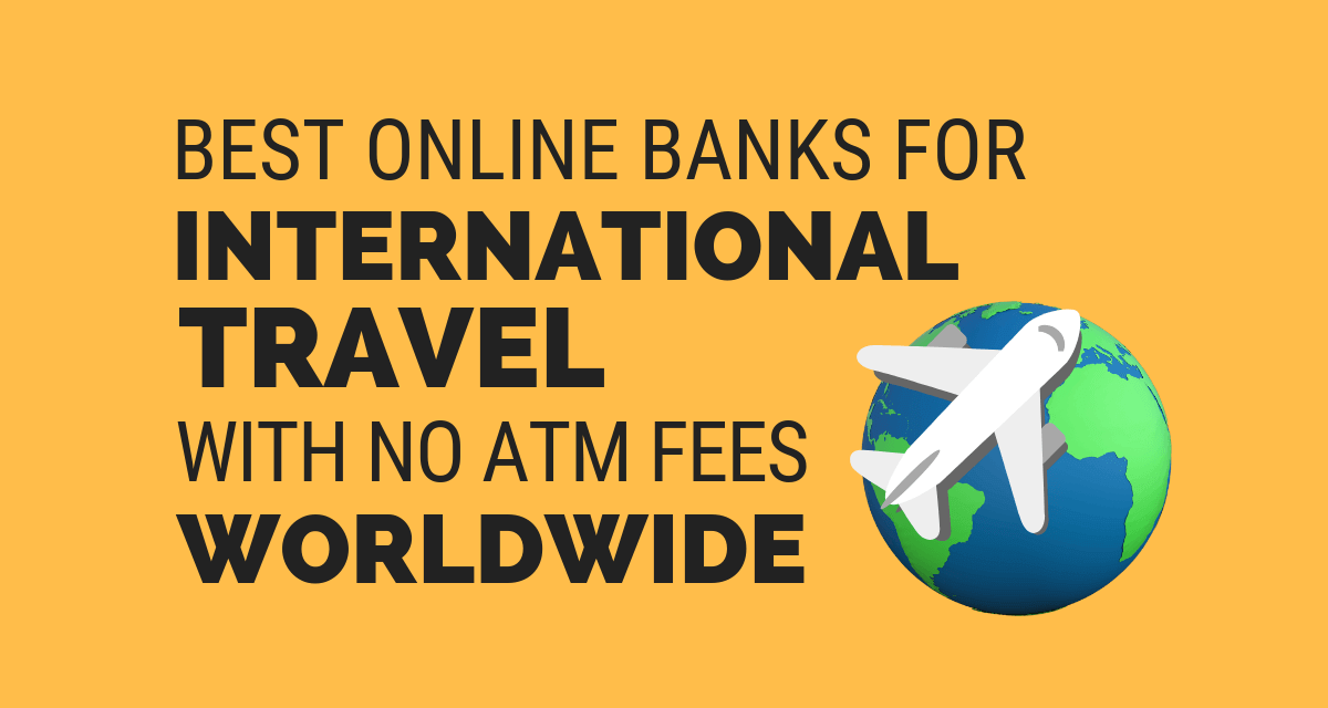 Best Banks for International Travel (FREE ATM Fees Worldwide)