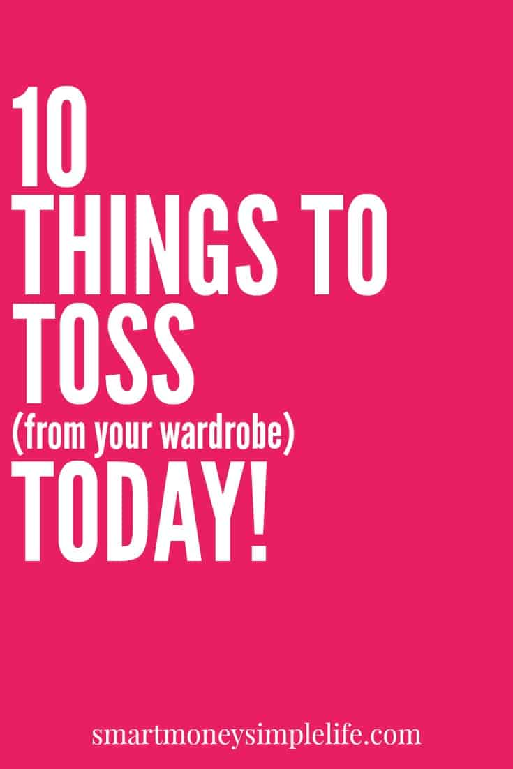 Use this list to find the ten wardrobe items you can throw away immediately.