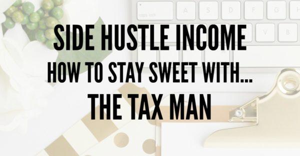 Side Hustle Success | How to stay sweet with the tax man. If you're creating an income with a side hustle, here are some general rules you should follow.