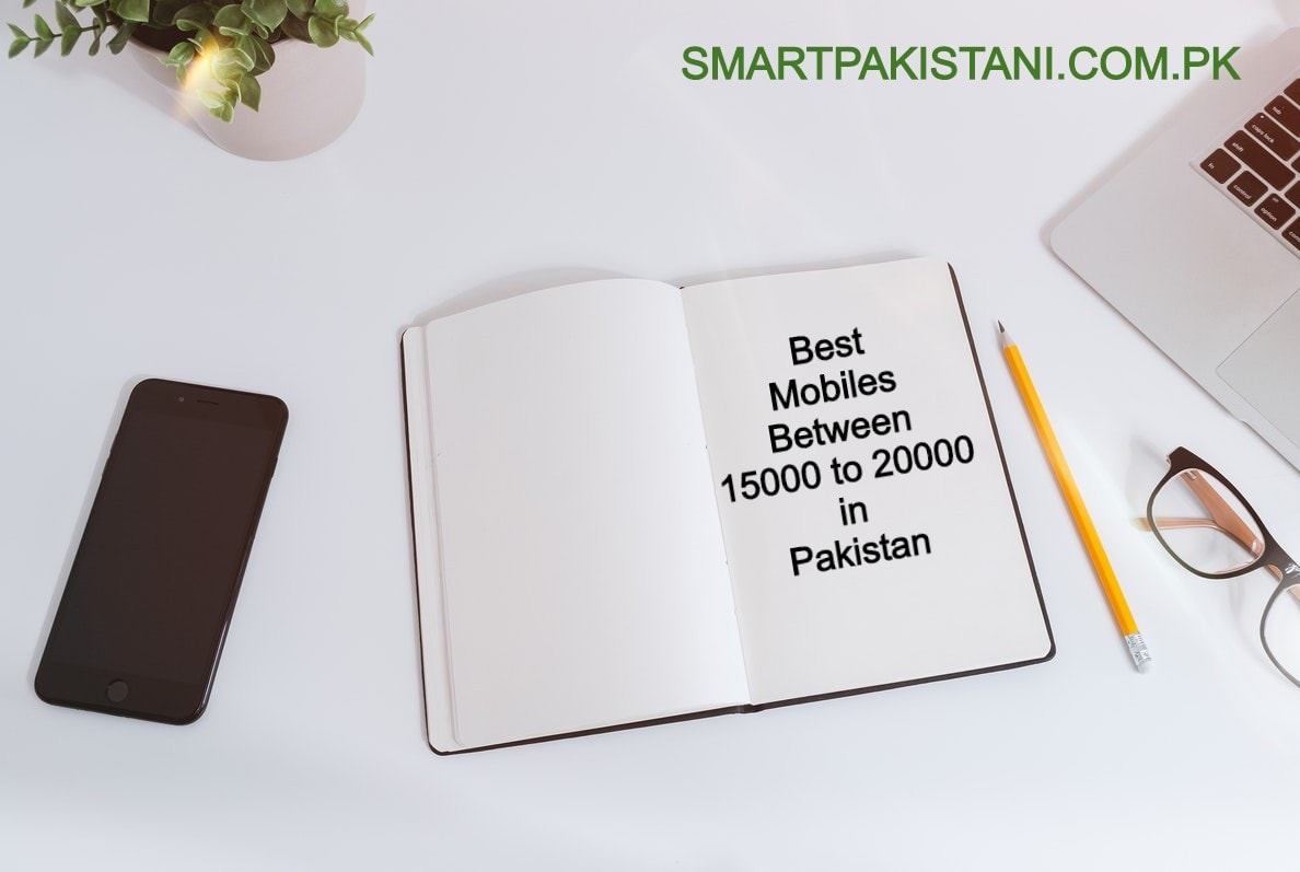 best mobiles between 15000 to 20000 in pakistan