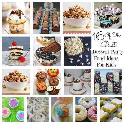 16 Of The Best Dessert Party Food Ideas For Kids