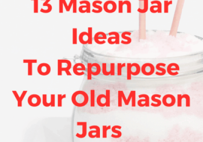 13 Fabulous DIY ideas to Re-Purpose your old Mason Jars