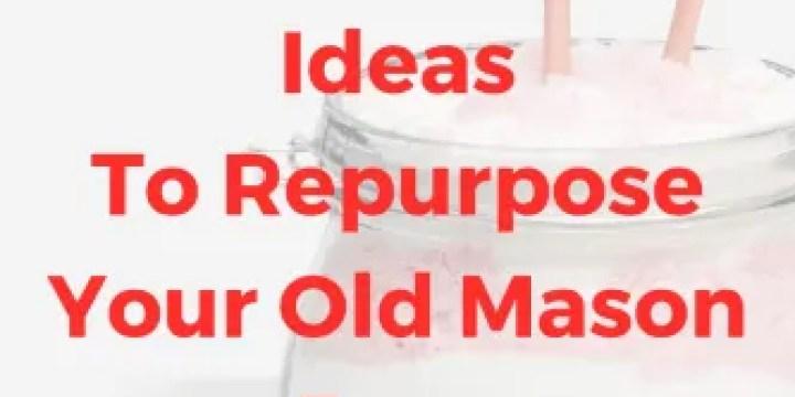 13 Fabulous DIY ideas to Re-Purpose your old Mason Jars