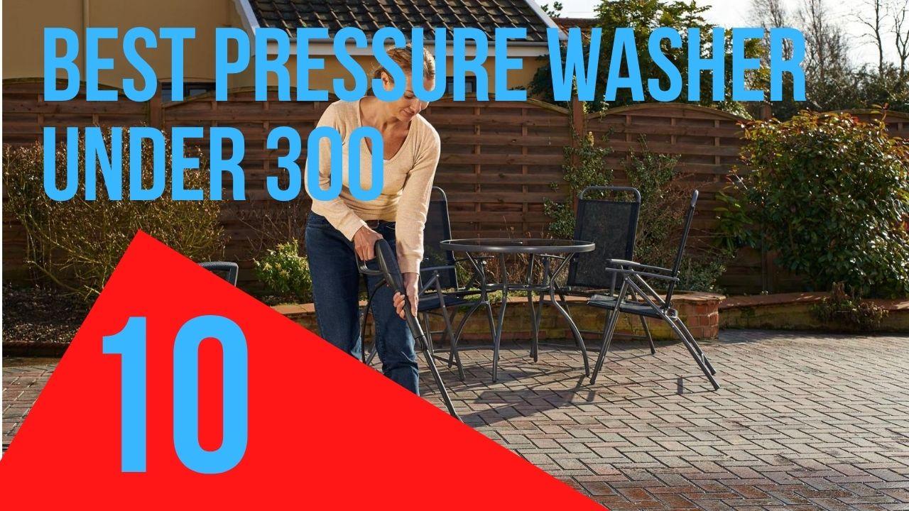 best pressure washer under 300