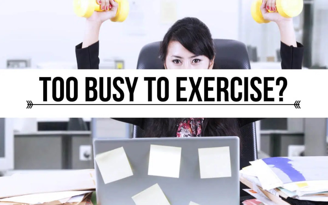 Are you too Busy to exercise?