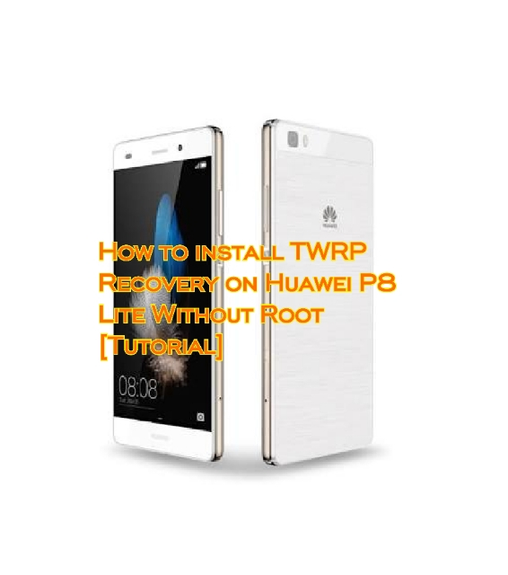 How to install TWRP Recovery on Huawei P8 Lite Without Root [Tutorial]