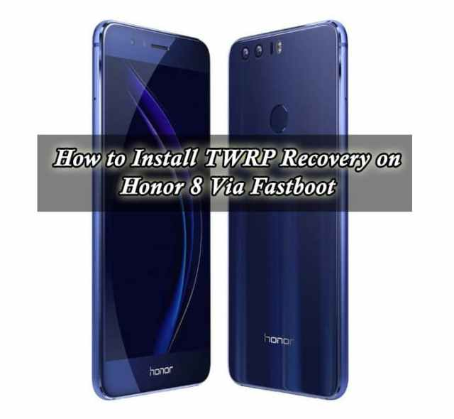 How to Install TWRP Recovery on huawei Honor 8 Via Fastboot