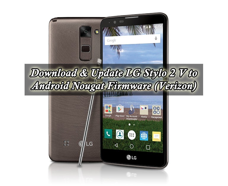 Download & Update LG Stylo 2 V to Android Nougat Firmware (Verizon)