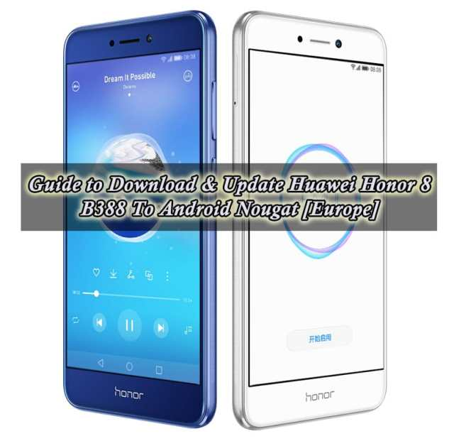 Guide to Download & Update Huawei Honor 8 B388 To Android Nougat [Europe]